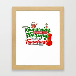 Gardening is Cheaper than Therapy and you get Tomatoes tshirt Framed Art Print