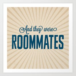 And They Were Roommates Art Print