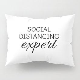 Social Distancing Expert, Introvert, homebody, sarcastic Pillow Sham