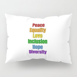 Peace Equality Love Inclusion Hope Diversity - rainbow colors social justice Pillow Sham