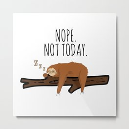 Nope. Not Today! Funny Sleeping Sloth On A Branch Gift Metal Print