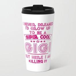 Super Cool GIGI is Killing It! Travel Mug