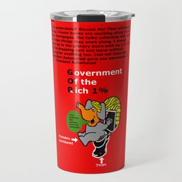 Government Of the Rich They Will Work Along Travel Mug