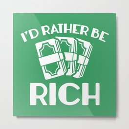 I'd Rather Be Rich Metal Print