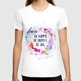 Be Happy. Be Bright. Be You - Watercolor T-shirt