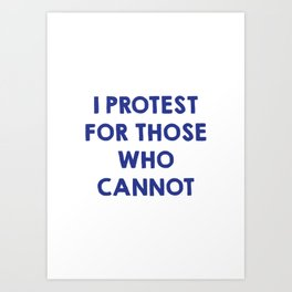 I protest for those who cannot Art Print