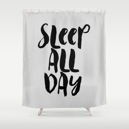 Sleep All Day hand lettered typography design in black and gray for bedroom wall home decor Shower Curtain