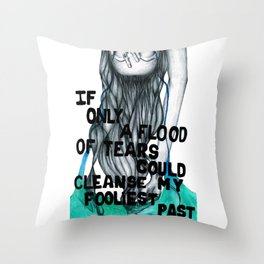 If Only a Flood of Tears Could Cleanse My Fooliest Past Throw Pillow