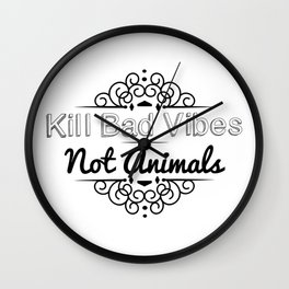 Kill Bad Vibes, Not Animals Wall Clock