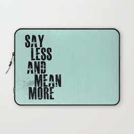 Say Less and Mean MORE Laptop Sleeve