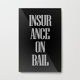 INSURANCE ON BAIL Metal Print