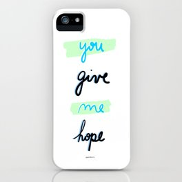 You give me hope iPhone Case
