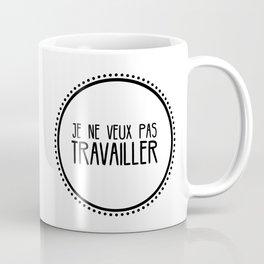 Je ne veux pas travailler Coffee Mug