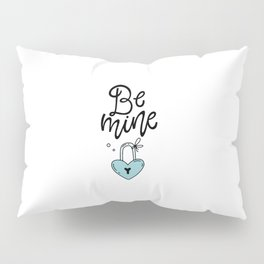 Be Mine Pillow Sham