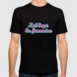 Let boys be femenine T-shirt