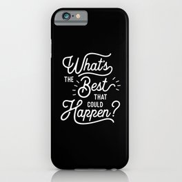 What's The Best That Could Happen typography wall art home decor iPhone Case