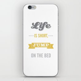 Life is Short Jump on the Bed in Mustard iPhone Skin