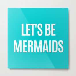 Let's Be Mermaids (Turquoise) Metal Print