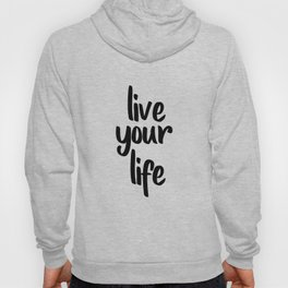 Live Your Life, Home Decor, Inspirational Quote, Motivational Quote, Typography Art Hoody
