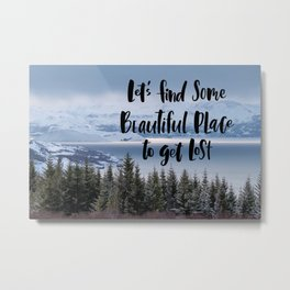 Lets Find Some Beautiful Place Metal Print