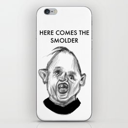 HERE COMES THE SMOLDER iPhone Skin