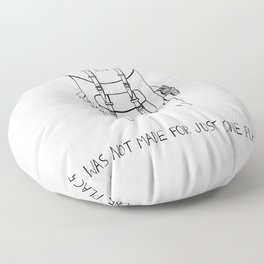 I was Not Made for Just One Place Floor Pillow