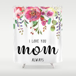 I love you mom | Mother's day Shower Curtain