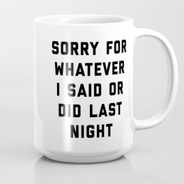 Sorry For Last Night Funny Quote Coffee Mug