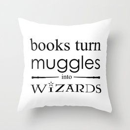 Books Turn Muggle into Wizards Throw Pillow