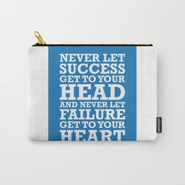 NEVER LET SUCCESS GET TO YOUR HEAD AND NEVER LET FAILURE GET TO YOUR HEART Carry-All Pouch