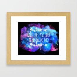 """""""You Have Me"""" Framed Art Print"""