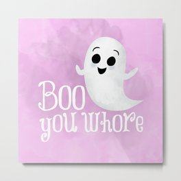 Boo You Whore Metal Print