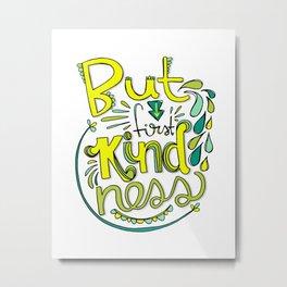 But First Kindness Metal Print