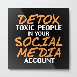 Detox digital detoxification of toxic people Metal Print