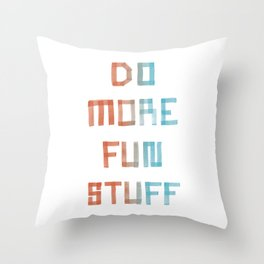 Do More Fun Stuff Throw Pillow