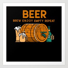 Beer Brew Enjoy Empty Repeat Art Print