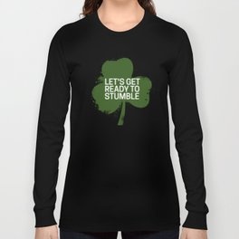 Let's get ready to stumble  st patrick's day Long Sleeve T-shirt