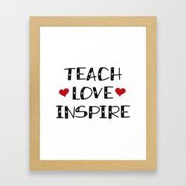 Teach Love Inspire Teacher Teaching Gift Framed Art Print