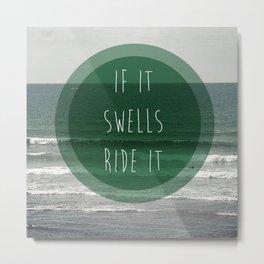 If it swells ride it 2 Metal Print