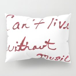 Can't Live Without Music! Pillow Sham