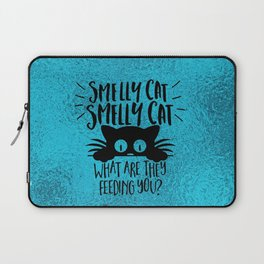 Smelly Cat, Smelly Cat, What Are They Feeding You Laptop Sleeve