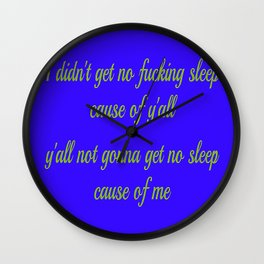 I didn't get no sleep cause of y'all Wall Clock