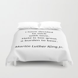 Martin Luther King Inspirational Quote - I have decided to stick with love - hate is too great a bur Duvet Cover