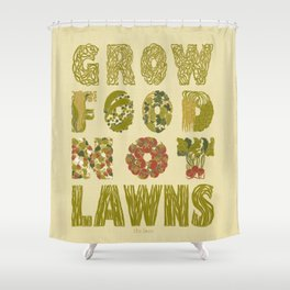 Grow Food Not Lawns Shower Curtain