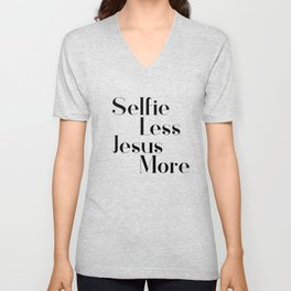 Selfie less, Jesus more,Christian,Bible Quote Unisex V-Neck
