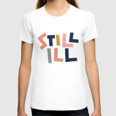 Still Ill White Womens Fitted Tee SMALL