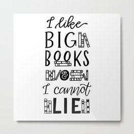 I Like Big Books And I Cannot Lie Metal Print