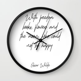 With Freedom, Books, Flowers And The Moon, Who Could Not Be Happy Wall Clock