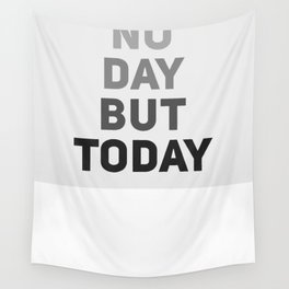 No Day But Today Wall Tapestry