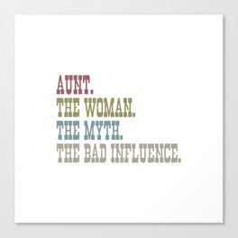 AUNT THE WOMAN THE MYTH THE BAD INFLUENCE Canvas Print